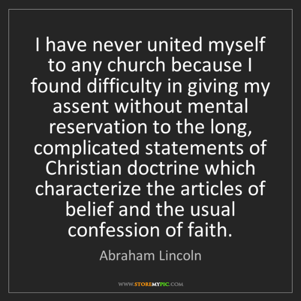 Abraham Lincoln: I have never united myself to any church because I found...