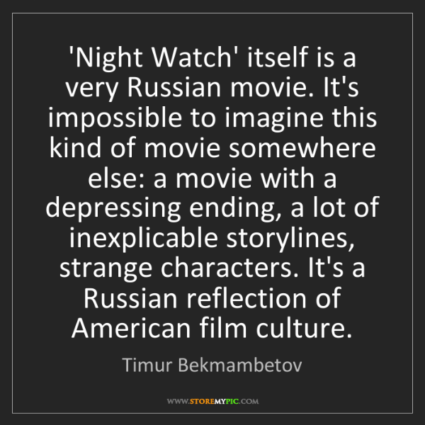 Timur Bekmambetov: 'Night Watch' itself is a very Russian movie. It's impossible...