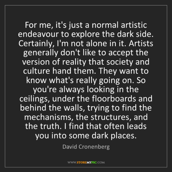 David Cronenberg: For me, it's just a normal artistic endeavour to explore...