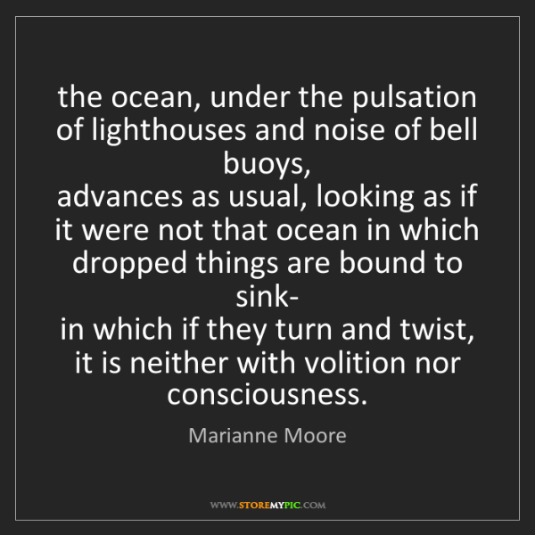 Marianne Moore: the ocean, under the pulsation of lighthouses and noise...