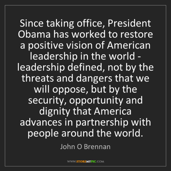 John O Brennan: Since taking office, President Obama has worked to restore...