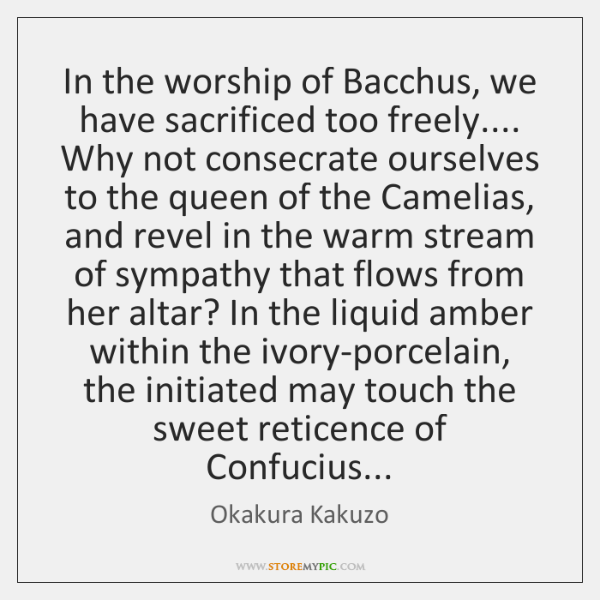 In the worship of Bacchus, we have sacrificed too freely.... Why not ...