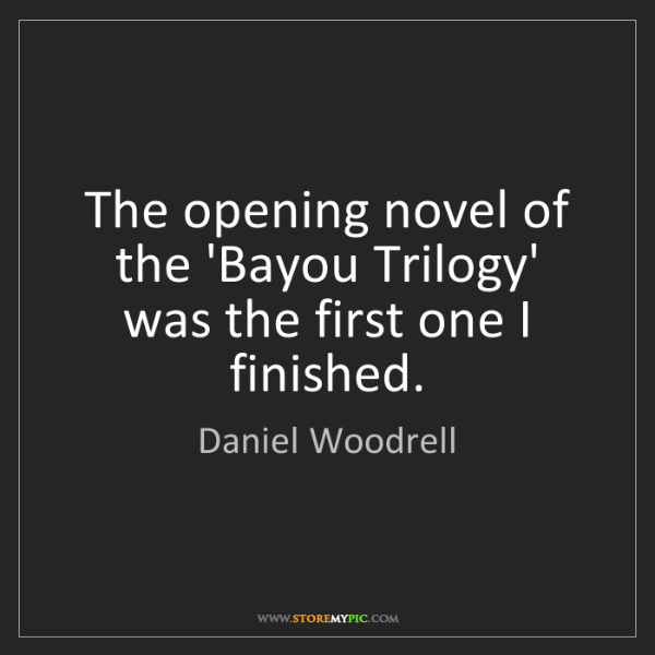 Daniel Woodrell: The opening novel of the 'Bayou Trilogy' was the first...