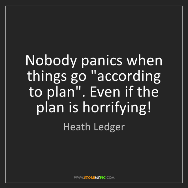 "Heath Ledger: Nobody panics when things go ""according to plan"". Even..."