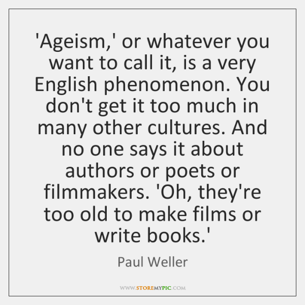 'Ageism,' or whatever you want to call it, is a very ...