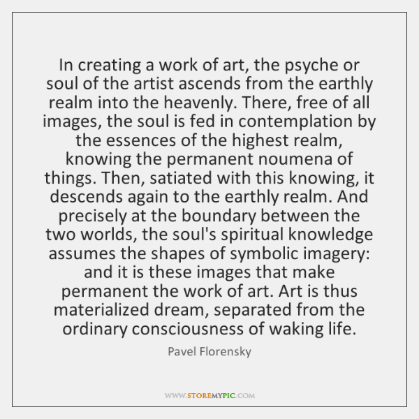 In creating a work of art, the psyche or soul of the ...