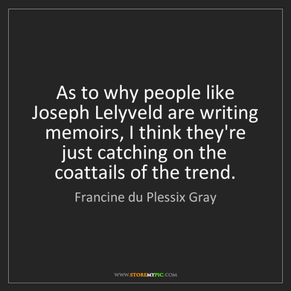 Francine du Plessix Gray: As to why people like Joseph Lelyveld are writing memoirs,...