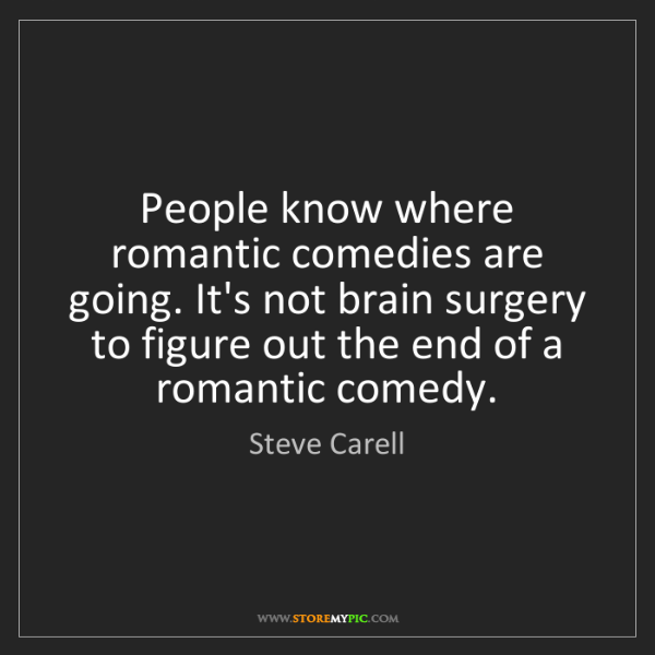 Steve Carell: People know where romantic comedies are going. It's not...