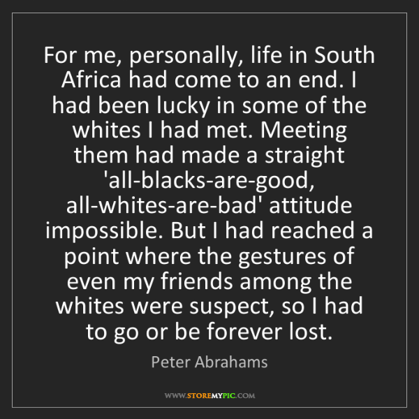 Peter Abrahams: For me, personally, life in South Africa had come to...
