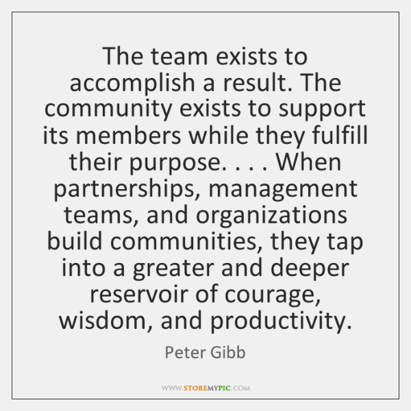 The team exists to accomplish a result. The community exists to support ...