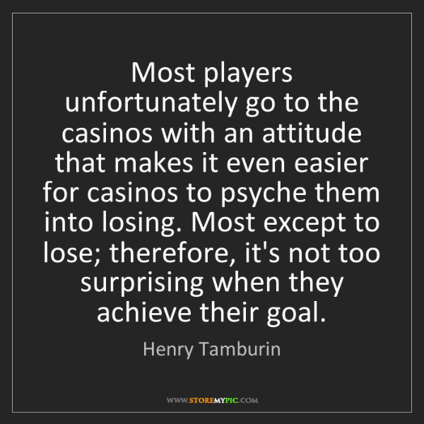 Henry Tamburin: Most players unfortunately go to the casinos with an...