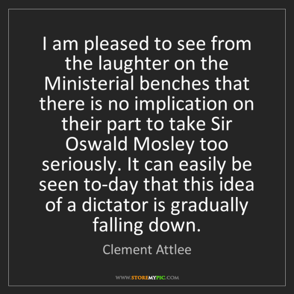 Clement Attlee: I am pleased to see from the laughter on the Ministerial...