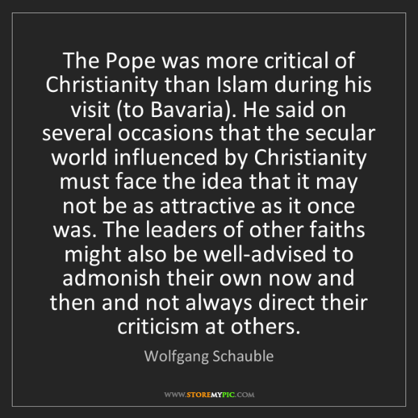 Wolfgang Schauble: The Pope was more critical of Christianity than Islam...