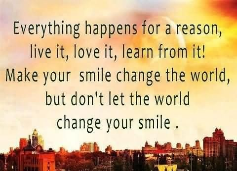 Everything Happens For A Reason Live It Love It Learn From It