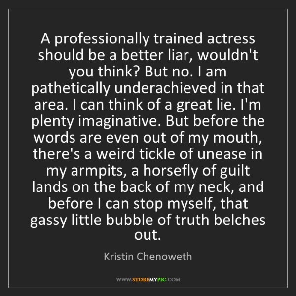 Kristin Chenoweth: A professionally trained actress should be a better liar,...