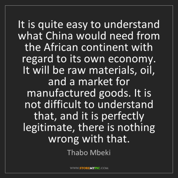 Thabo Mbeki: It is quite easy to understand what China would need...