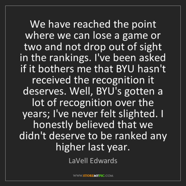 LaVell Edwards: We have reached the point where we can lose a game or...