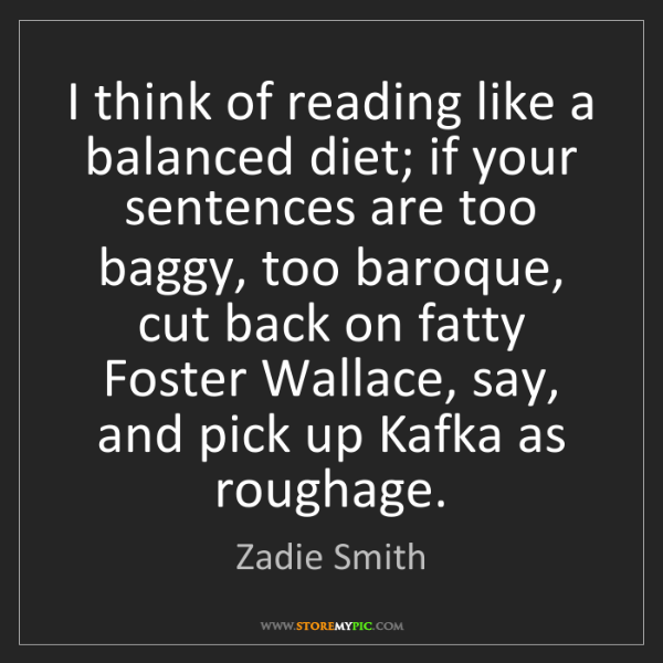 Zadie Smith: I think of reading like a balanced diet; if your sentences...