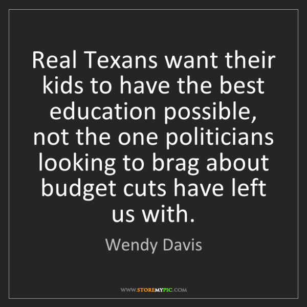 Wendy Davis: Real Texans want their kids to have the best education...