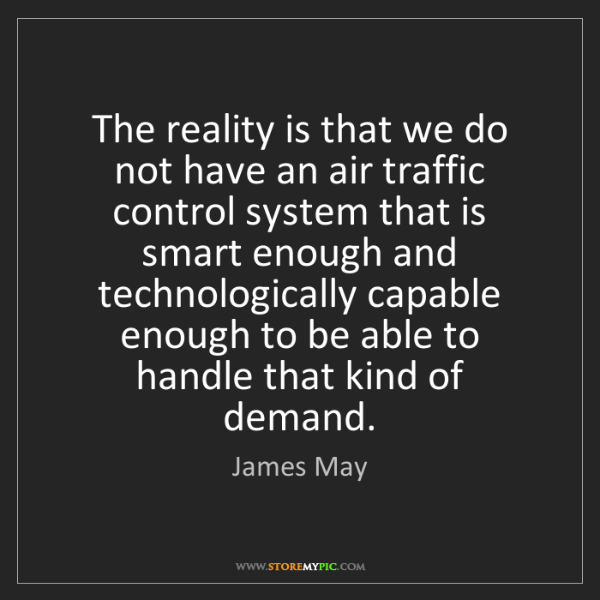 James May: The reality is that we do not have an air traffic control...