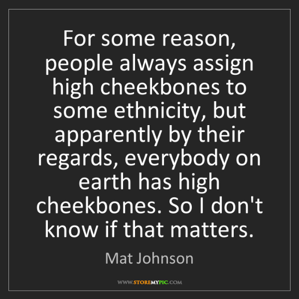 Mat Johnson: For some reason, people always assign high cheekbones...