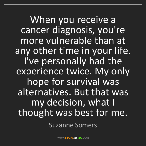 Suzanne Somers: When you receive a cancer diagnosis, you're more vulnerable...