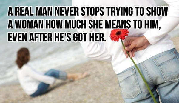 A real man never stops trying to show a woman how much she means to him