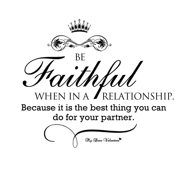 Be Faithful When In A Relationship Because It Is The Best Thing You