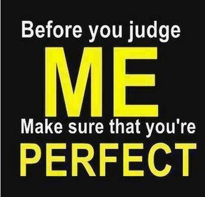 Before you judge me make sure that youre perfect
