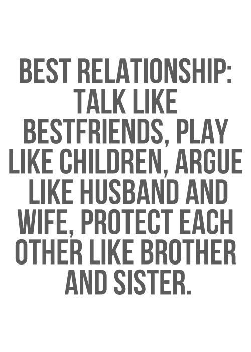 Best relationship talk like bestfriends play like children argue like husband