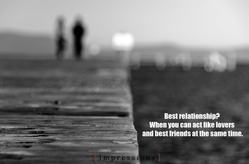 Best relationship when you can act like lovers and best friends at the same time