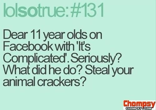 Dear 11 year olds on facebook with its complicated seriously what did he do steal
