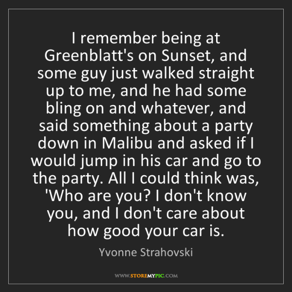Yvonne Strahovski: I remember being at Greenblatt's on Sunset, and some...