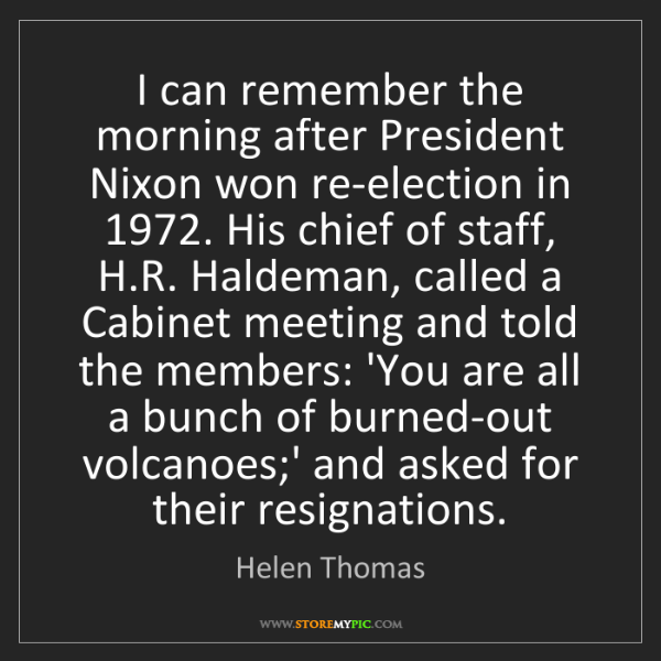 Helen Thomas: I can remember the morning after President Nixon won...