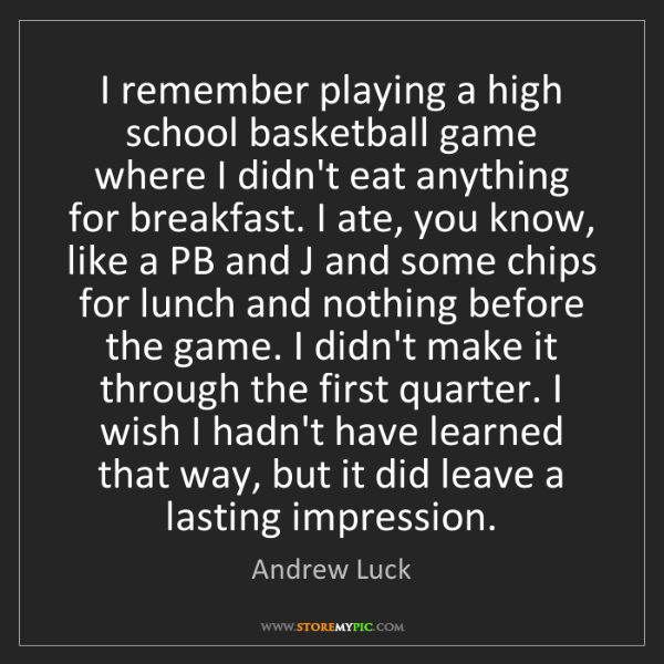 Andrew Luck: I remember playing a high school basketball game where...