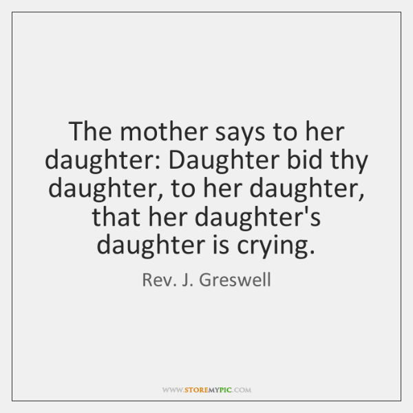 The mother says to her daughter: Daughter bid thy daughter, to her ...