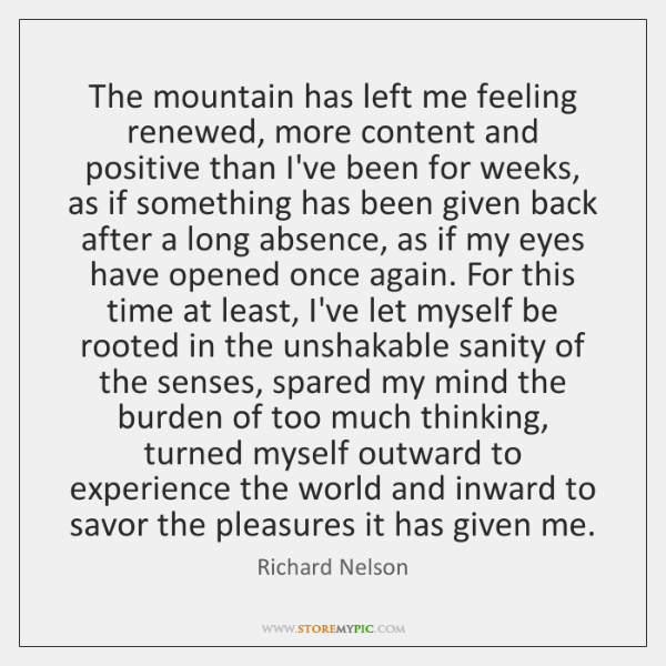 The mountain has left me feeling renewed, more content and positive than ...