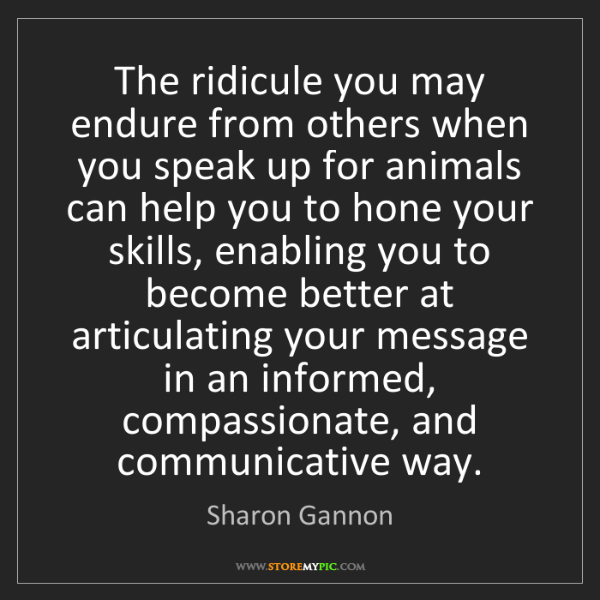 Sharon Gannon: The ridicule you may endure from others when you speak...