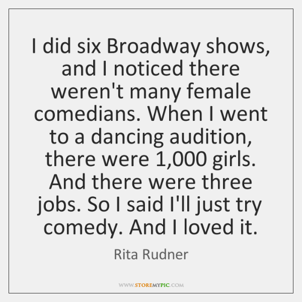 I did six Broadway shows, and I noticed there weren't many female ...