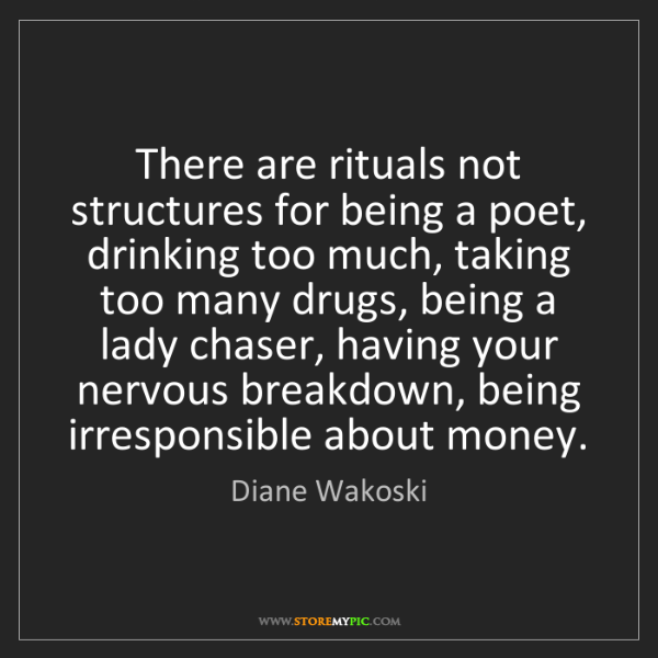 Diane Wakoski: There are rituals not structures for being a poet, drinking...