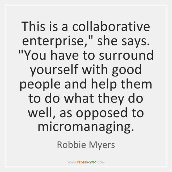 This is a collaborative enterprise,