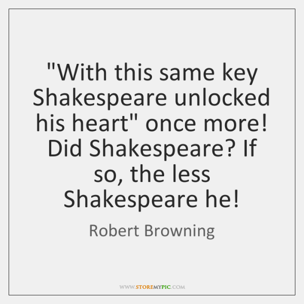 with this key shakespeare unlocked his heart