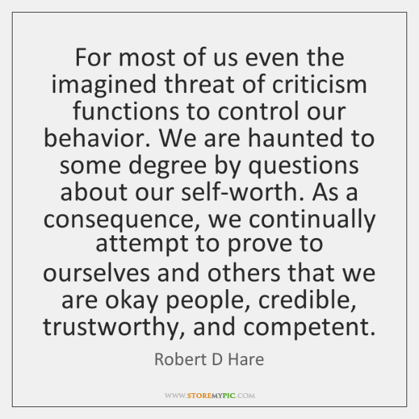For most of us even the imagined threat of criticism functions to ...