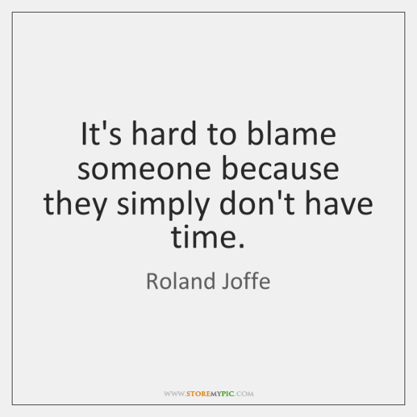 It's hard to blame someone because they simply don't have time.