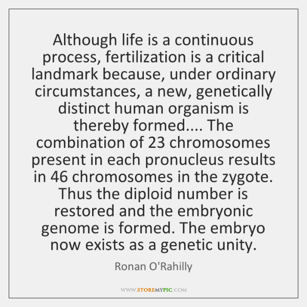 Although life is a continuous process, fertilization is a critical landmark because, ...
