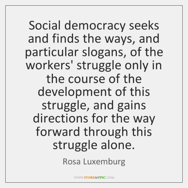 Social democracy seeks and finds the ways, and particular slogans, of the ...