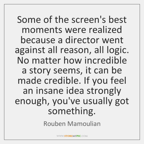 Some of the screen's best moments were realized because a director went ...