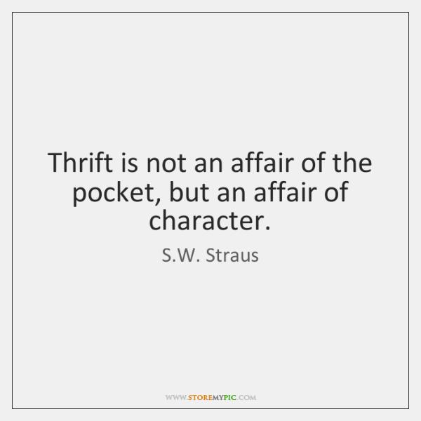 Thrift is not an affair of the pocket, but an affair of ...