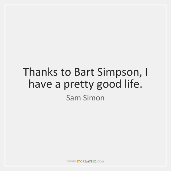 Thanks to Bart Simpson, I have a pretty good life.
