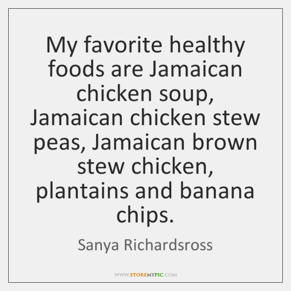 My favorite healthy foods are Jamaican chicken soup, Jamaican chicken stew peas, ...
